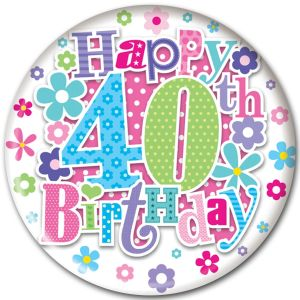 Simon Elvin Happy 40th Birthday Jumbo Badge, 15cm - Female